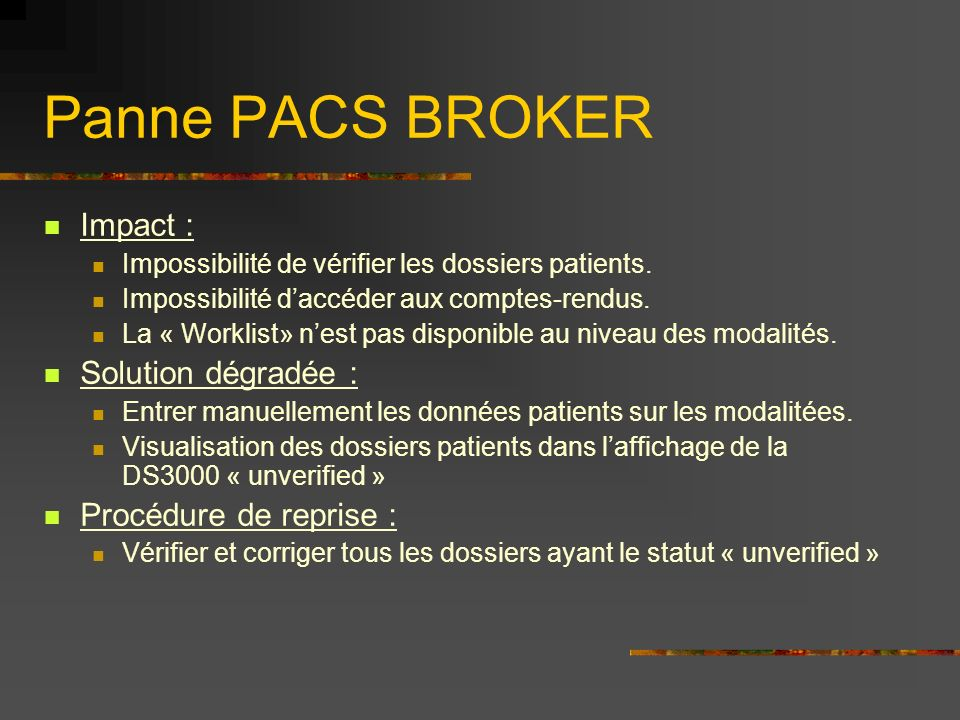 Panne PACS BROKER Impact : Solution dégradée : Procédure de reprise :