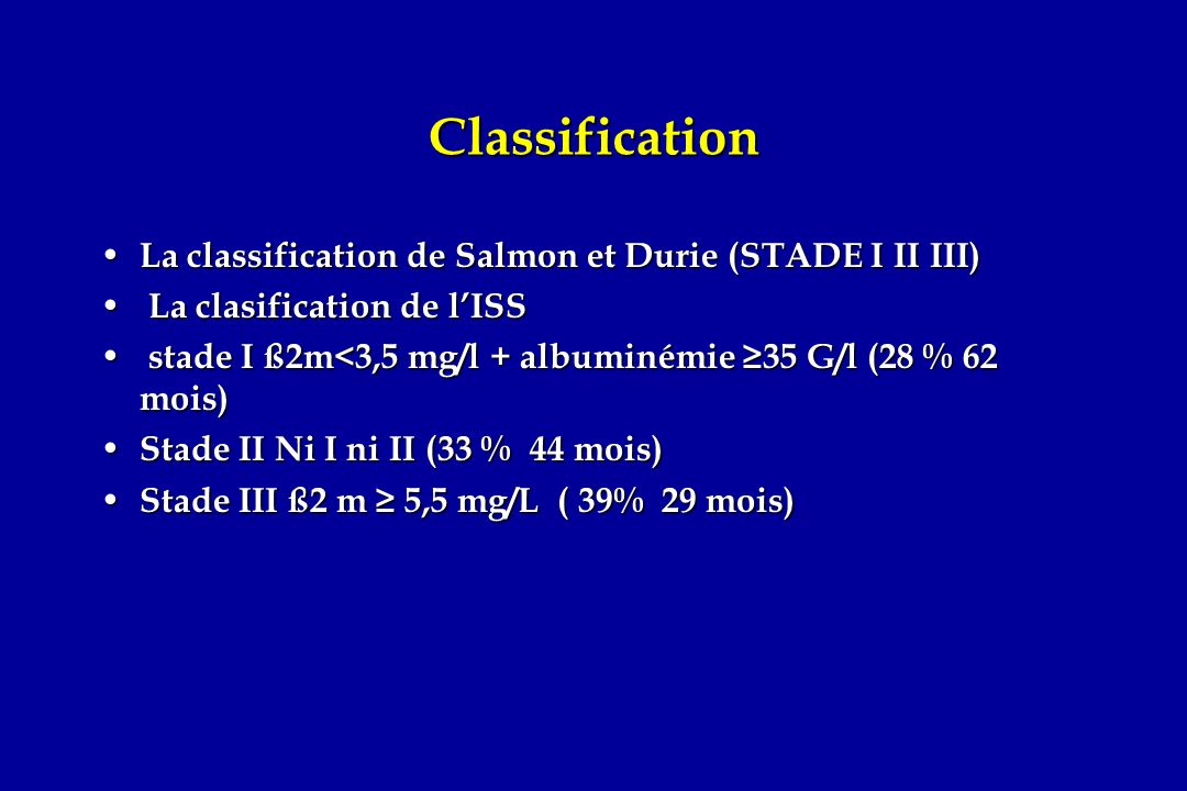 Classification La classification de Salmon et Durie (STADE I II III)