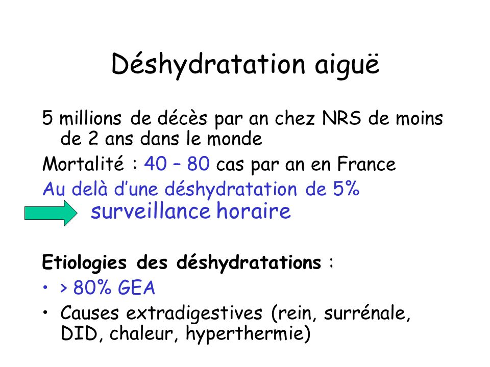 Déshydratation aiguë 5 millions de décès par an chez NRS de moins de 2 ans dans le monde. Mortalité : 40 – 80 cas par an en France.