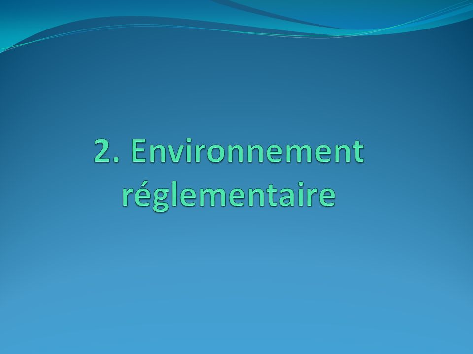 2. Environnement réglementaire