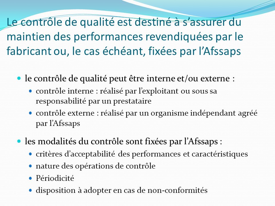 Le contrôle de qualité est destiné à s'assurer du maintien des performances revendiquées par le fabricant ou, le cas échéant, fixées par l'Afssaps