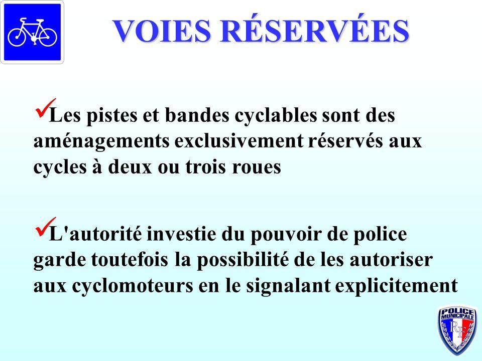VOIES RÉSERVÉES Les pistes et bandes cyclables sont des aménagements exclusivement réservés aux cycles à deux ou trois roues.