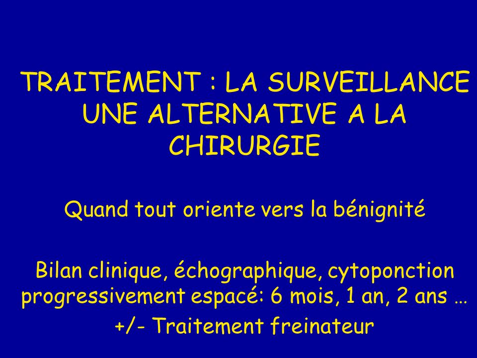 TRAITEMENT : LA SURVEILLANCE UNE ALTERNATIVE A LA CHIRURGIE