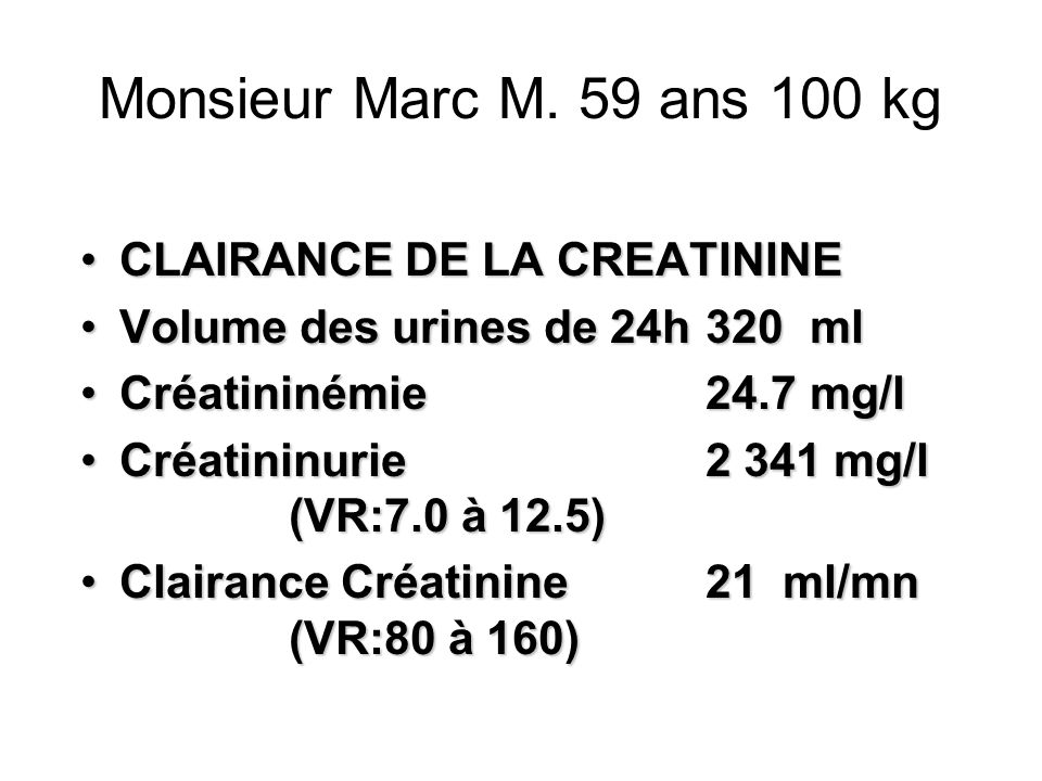 Monsieur Marc M. 59 ans 100 kg CLAIRANCE DE LA CREATININE