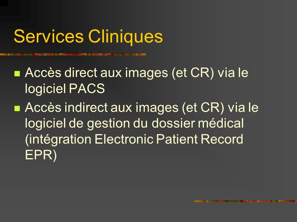 Services Cliniques Accès direct aux images (et CR) via le logiciel PACS.