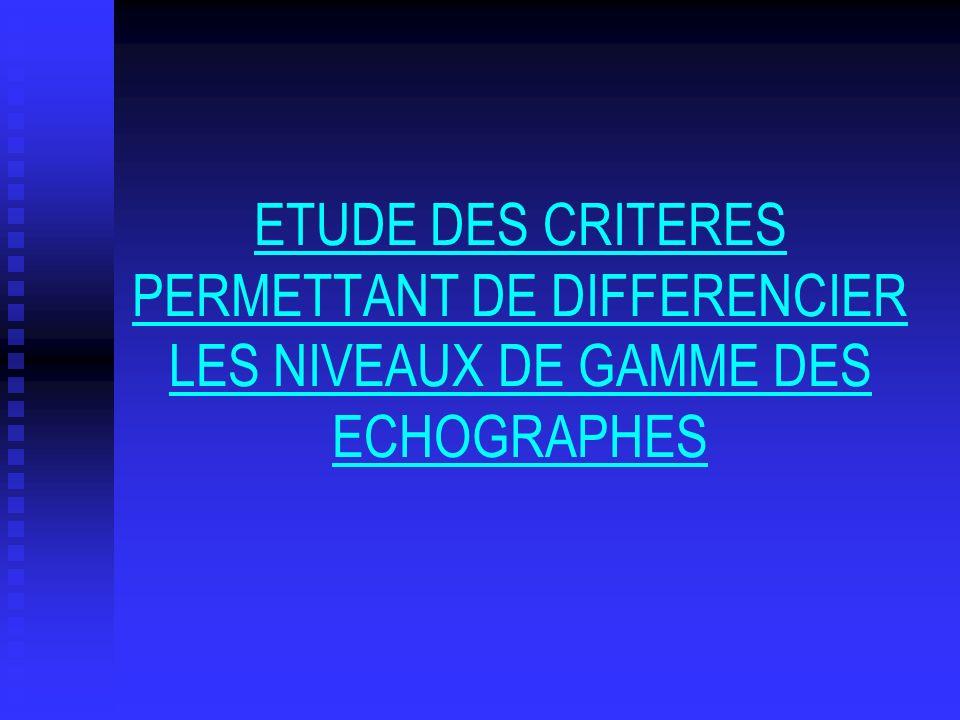 ETUDE DES CRITERES PERMETTANT DE DIFFERENCIER LES NIVEAUX DE GAMME DES ECHOGRAPHES