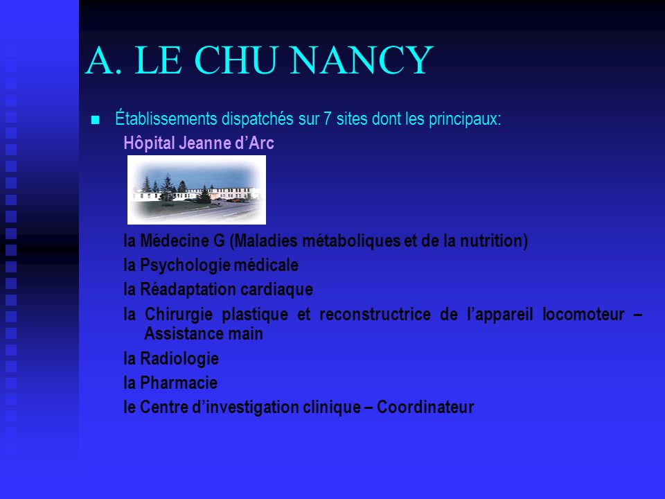 A. LE CHU NANCYÉtablissements dispatchés sur 7 sites dont les principaux: Hôpital Jeanne d'Arc.