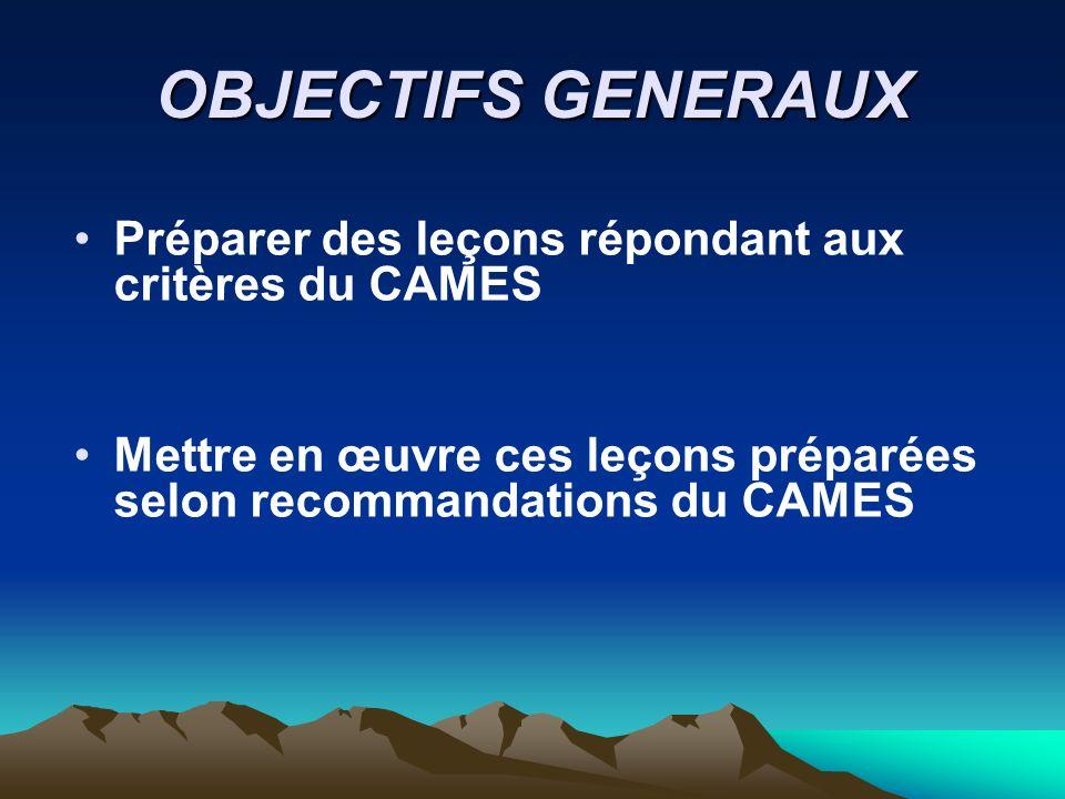OBJECTIFS GENERAUX Préparer des leçons répondant aux critères du CAMES