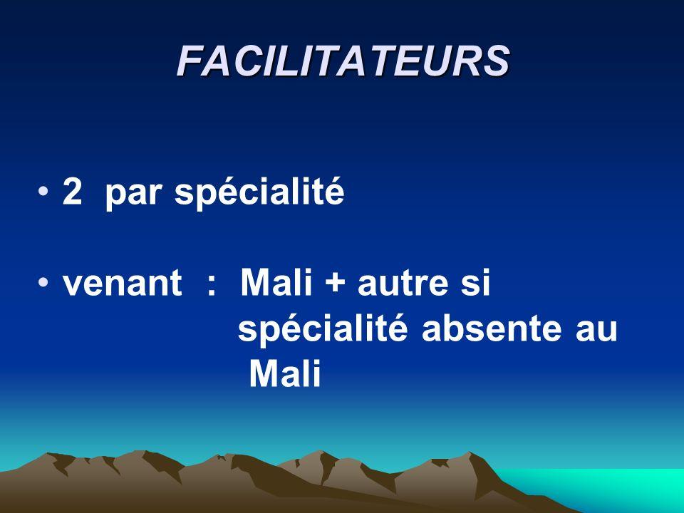FACILITATEURS 2 par spécialité venant : Mali + autre si
