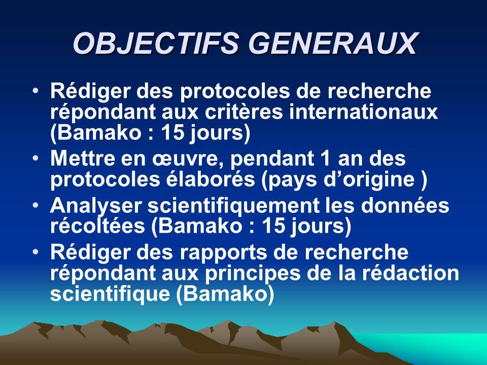 OBJECTIFS GENERAUX Rédiger des protocoles de recherche répondant aux critères internationaux (Bamako : 15 jours)
