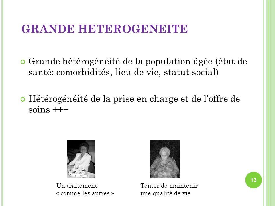 GRANDE HETEROGENEITEGrande hétérogénéité de la population âgée (état de santé: comorbidités, lieu de vie, statut social)