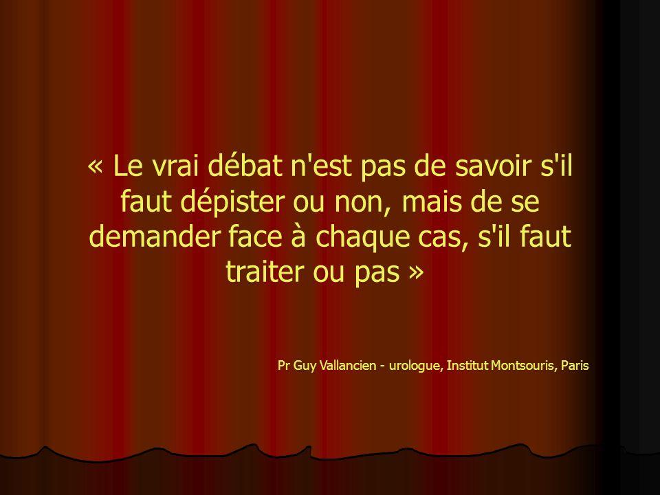« Le vrai débat n est pas de savoir s il faut dépister ou non, mais de se demander face à chaque cas, s il faut traiter ou pas »