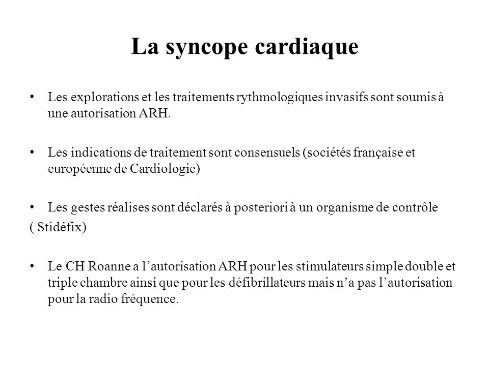La syncope cardiaqueLes explorations et les traitements rythmologiques invasifs sont soumis à une autorisation ARH.