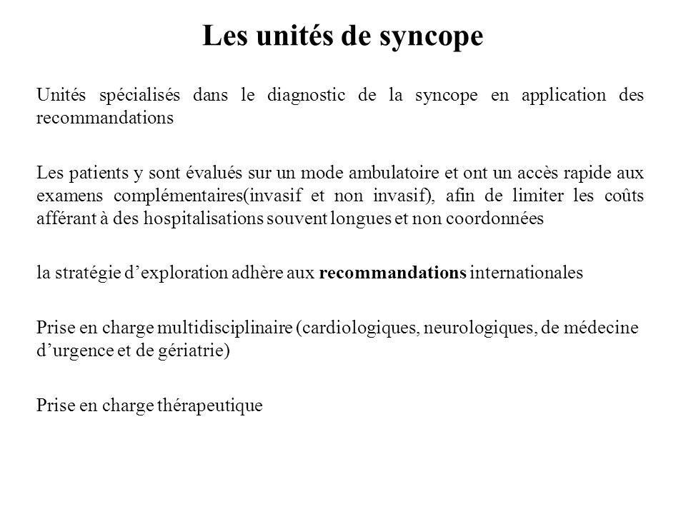 Les unités de syncope Unités spécialisés dans le diagnostic de la syncope en application des recommandations.