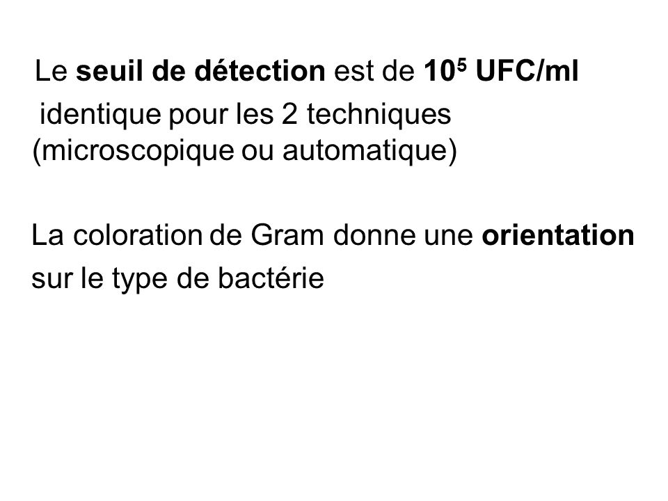 Le seuil de détection est de 105 UFC/ml