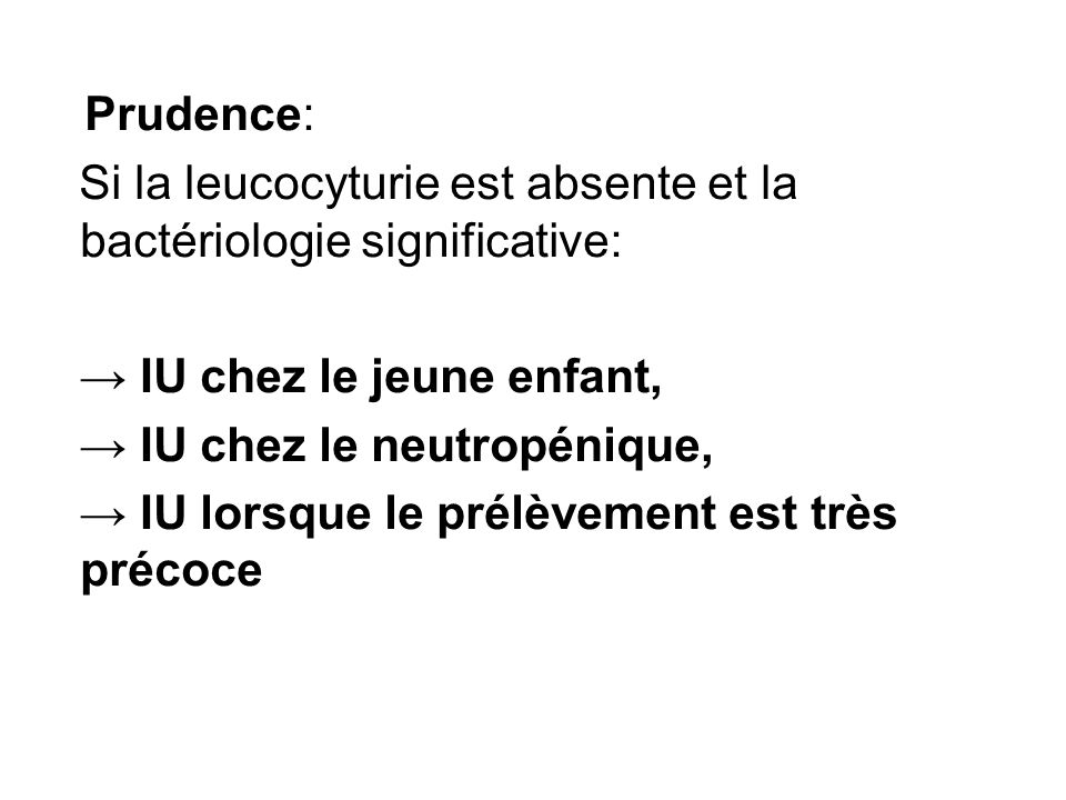 Prudence:Si la leucocyturie est absente et la bactériologie significative: → IU chez le jeune enfant,