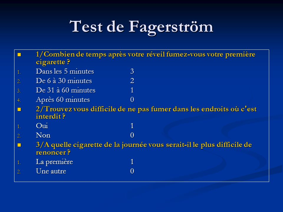 Test de Fagerström 1/Combien de temps après votre réveil fumez-vous votre première cigarette Dans les 5 minutes 3.