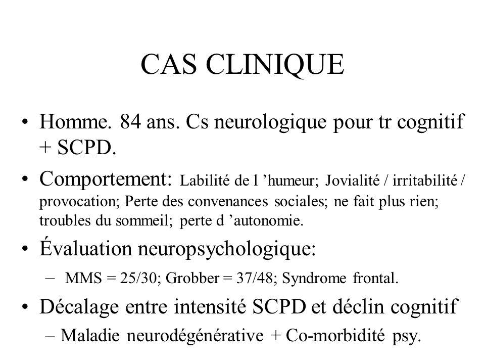 CAS CLINIQUE Homme. 84 ans. Cs neurologique pour tr cognitif + SCPD.