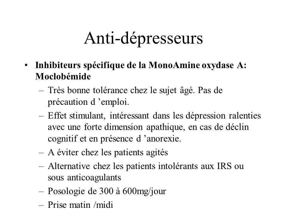 Anti-dépresseurs Inhibiteurs spécifique de la MonoAmine oxydase A: Moclobémide. Très bonne tolérance chez le sujet âgé. Pas de précaution d 'emploi.