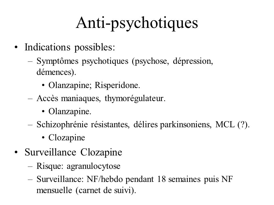 Anti-psychotiques Indications possibles: Surveillance Clozapine