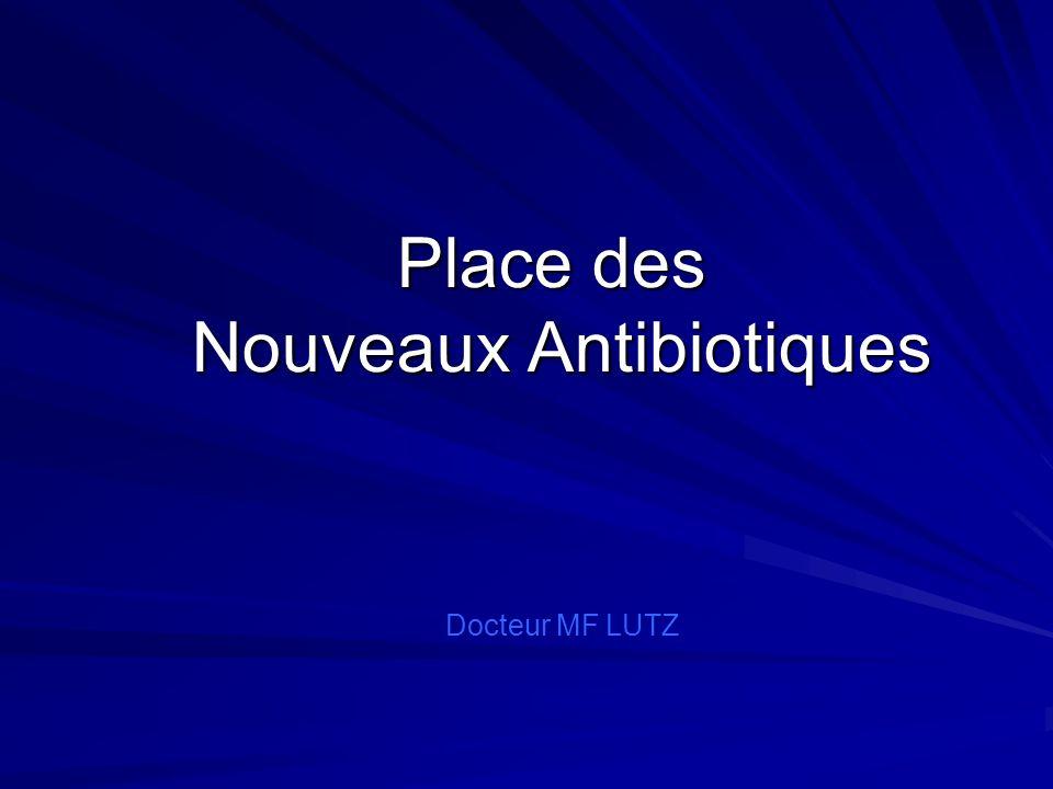 Place des Nouveaux Antibiotiques