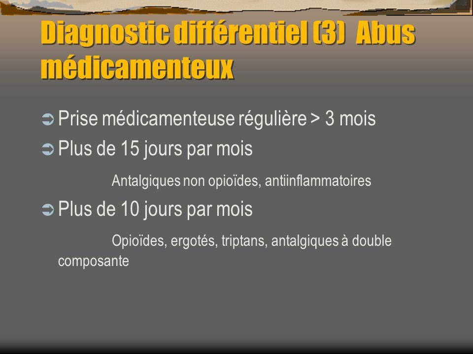 Diagnostic différentiel (3) Abus médicamenteux