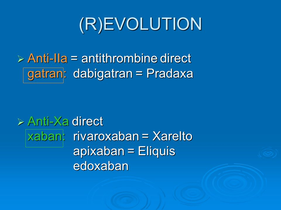 (R)EVOLUTION Anti-IIa = antithrombine direct gatran: dabigatran = Pradaxa.