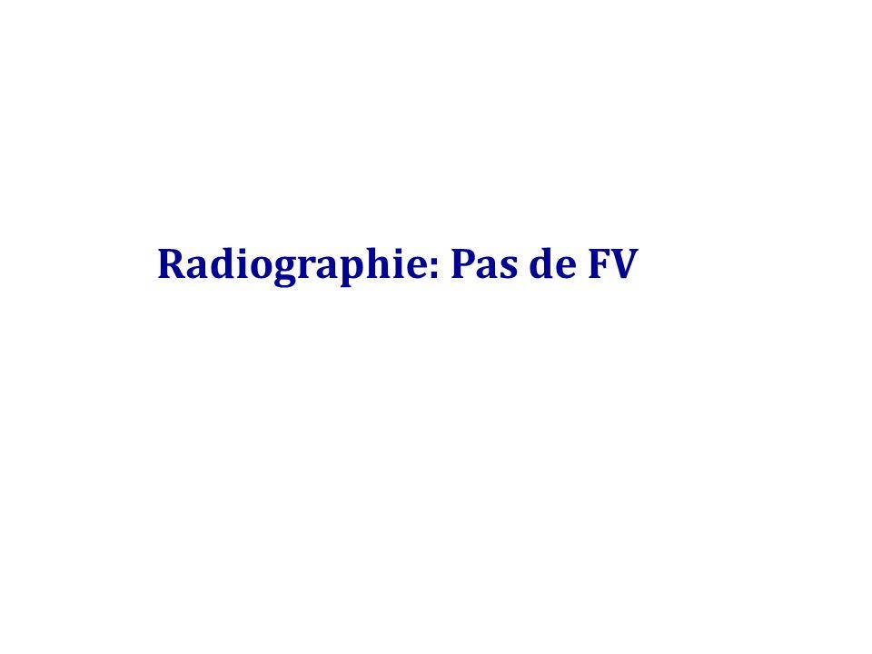 Radiographie: Pas de FV