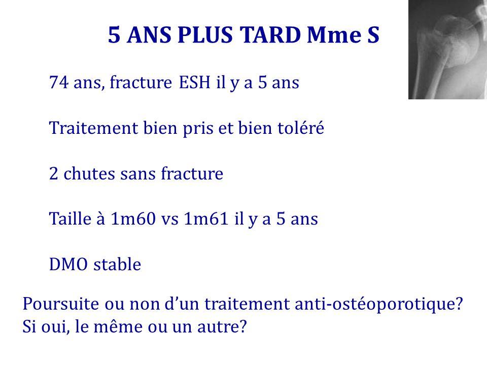 5 ANS PLUS TARD Mme S 74 ans, fracture ESH il y a 5 ans