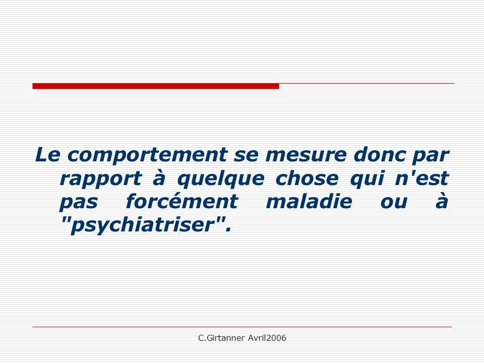 Le comportement se mesure donc par rapport à quelque chose qui n est pas forcément maladie ou à psychiatriser .