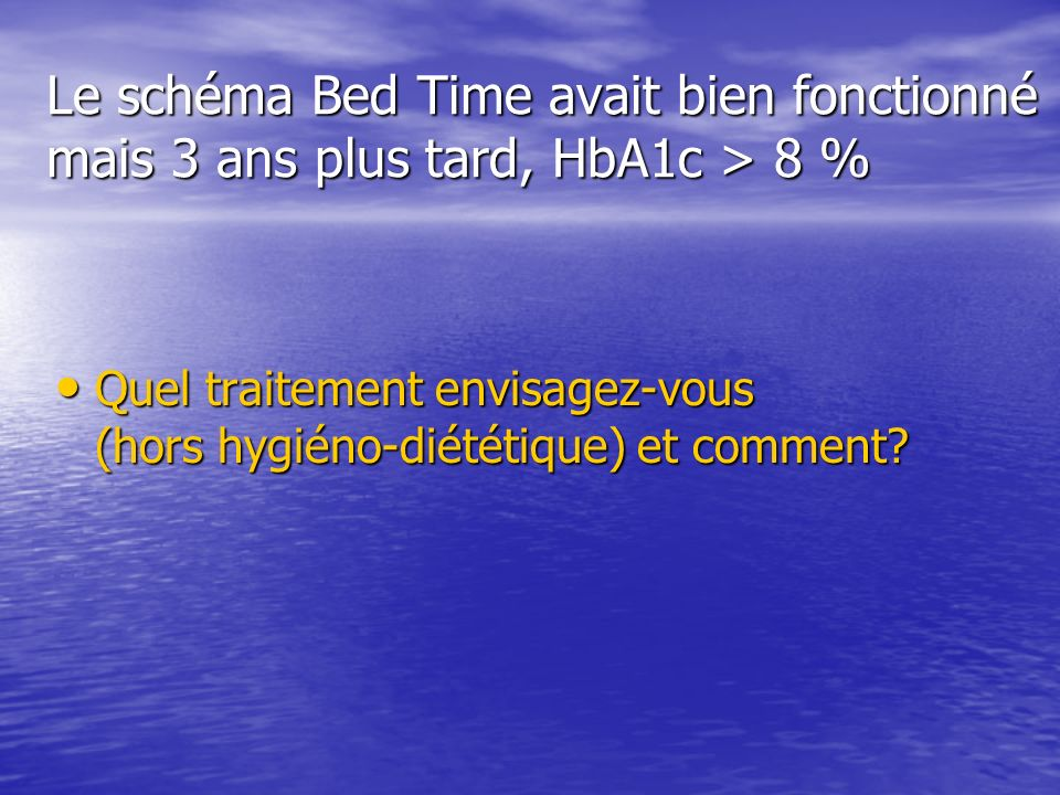 Le schéma Bed Time avait bien fonctionné mais 3 ans plus tard, HbA1c > 8 %