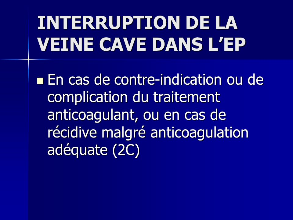 INTERRUPTION DE LA VEINE CAVE DANS L'EP