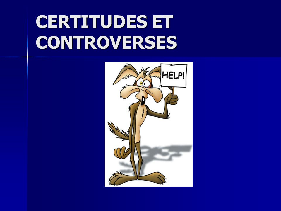 CERTITUDES ET CONTROVERSES