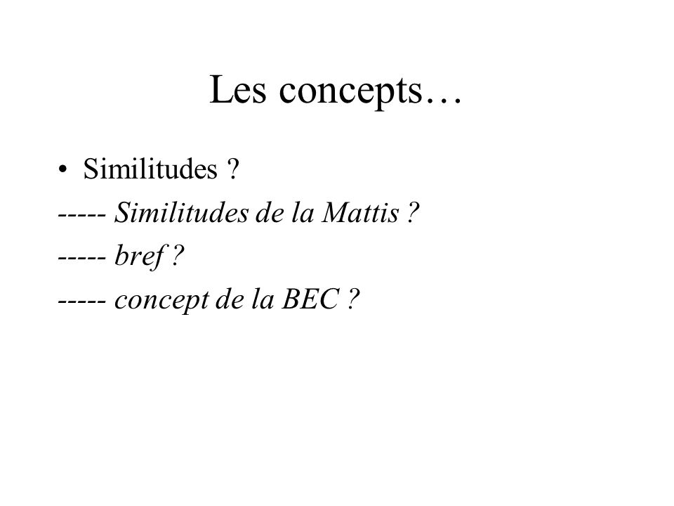 Les concepts… Similitudes ----- Similitudes de la Mattis