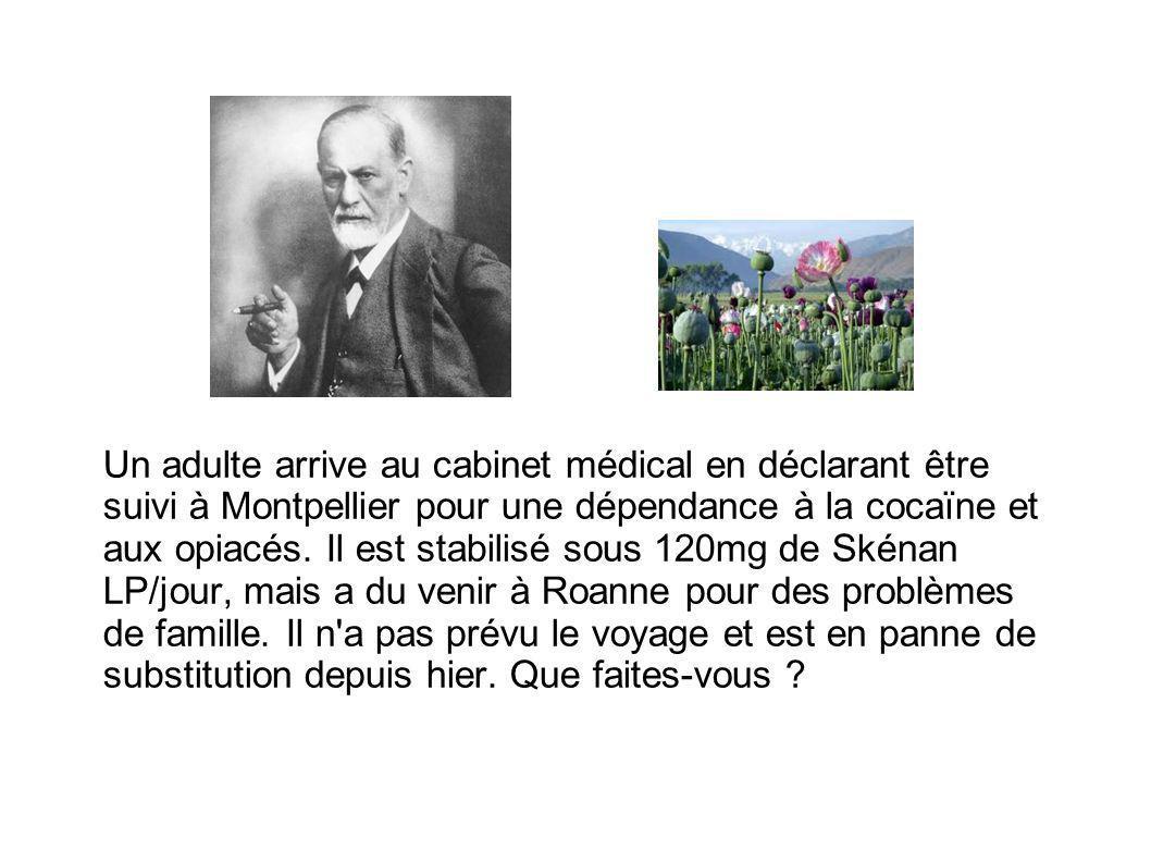 Un adulte arrive au cabinet médical en déclarant être suivi à Montpellier pour une dépendance à la cocaïne et aux opiacés.