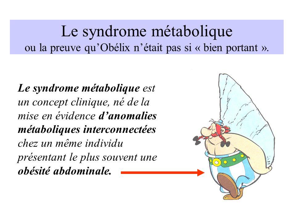 Le syndrome métabolique ou la preuve qu'Obélix n'était pas si « bien portant ».