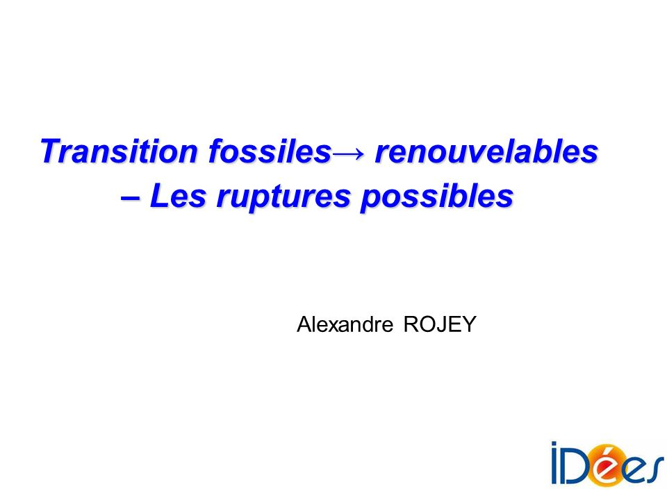 Transition fossiles→ renouvelables – Les ruptures possibles