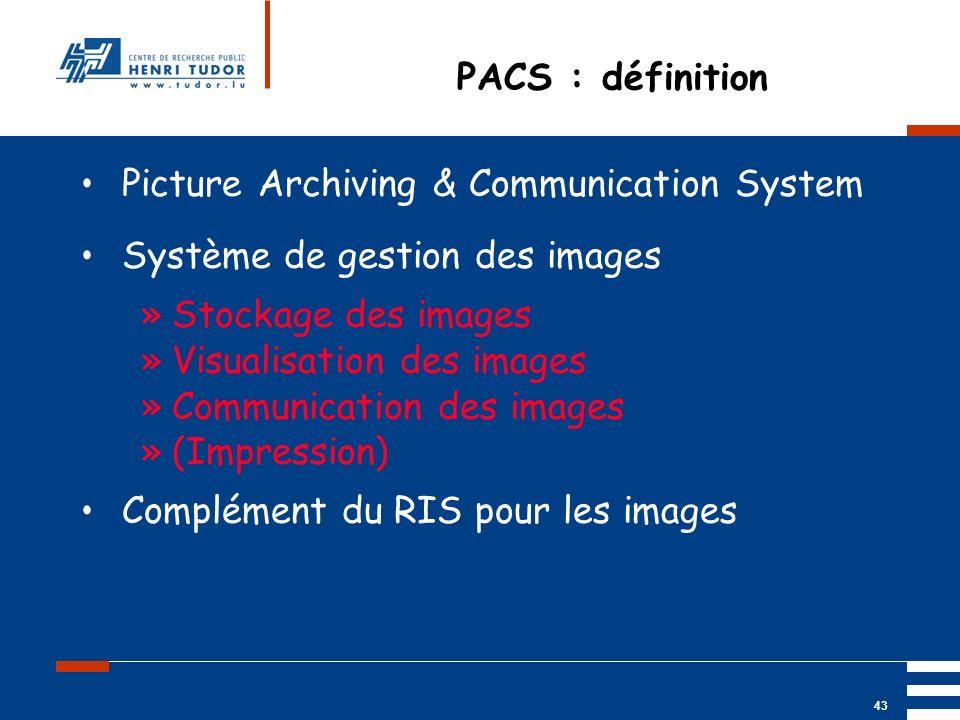 PACS : définition Picture Archiving & Communication System. Système de gestion des images. Stockage des images.