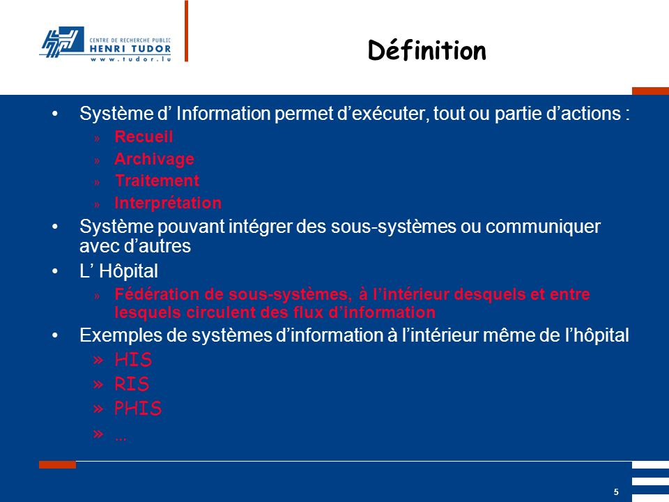 Définition Système d' Information permet d'exécuter, tout ou partie d'actions : Recueil. Archivage.