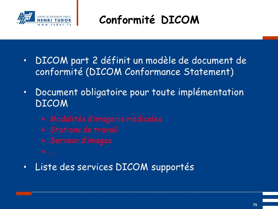 Conformité DICOM DICOM part 2 définit un modèle de document de conformité (DICOM Conformance Statement)