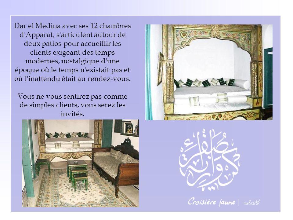 Dar el Medina avec ses 12 chambres d Apparat, s articulent autour de deux patios pour accueillir les clients exigeant des temps modernes, nostalgique d une époque où le temps n existait pas et où l inattendu était au rendez-vous.