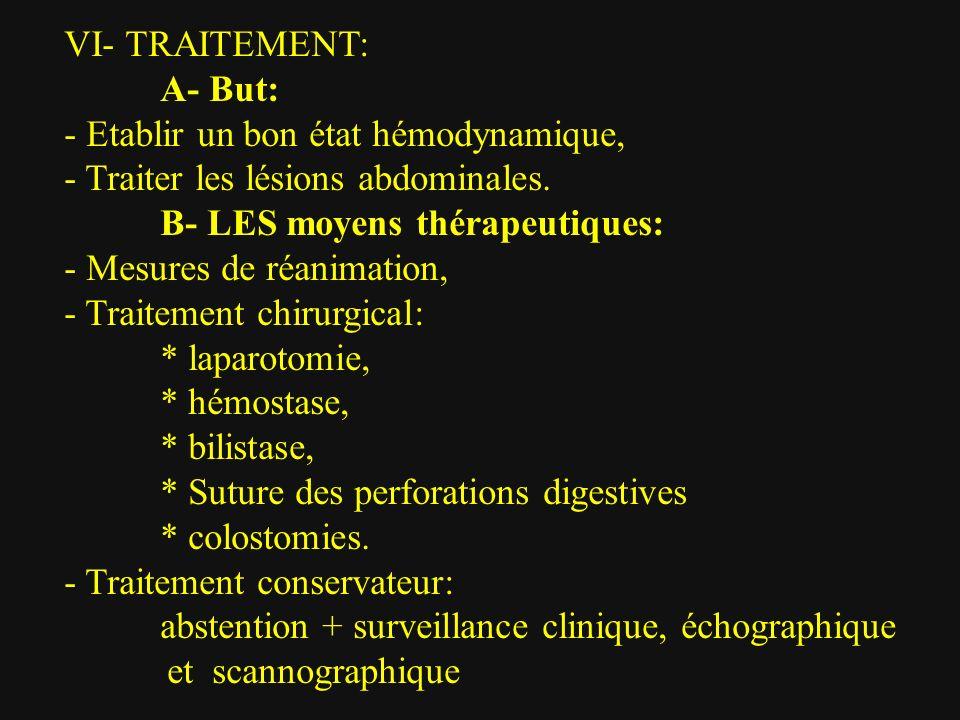 VI- TRAITEMENT: A- But: - Etablir un bon état hémodynamique, - Traiter les lésions abdominales. B- LES moyens thérapeutiques: