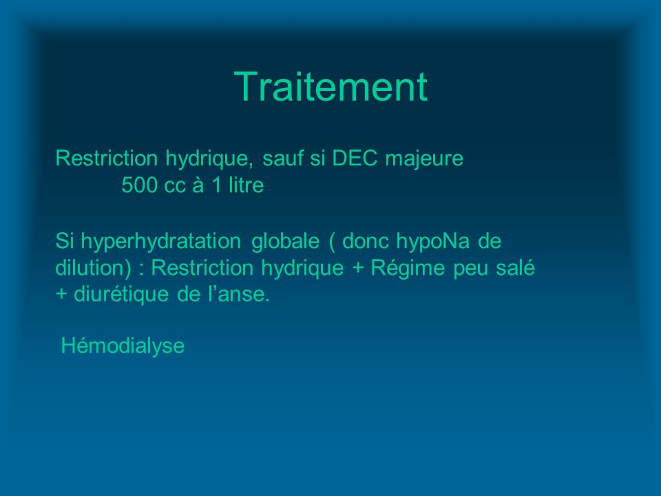 Traitement Restriction hydrique, sauf si DEC majeure 500 cc à 1 litre