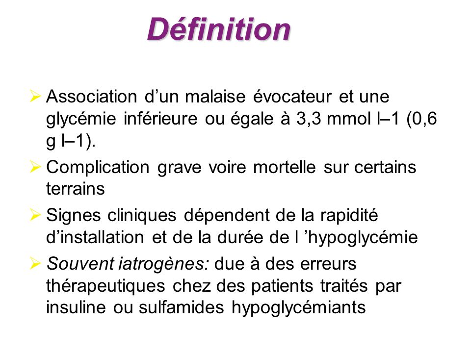DéfinitionAssociation d'un malaise évocateur et une glycémie inférieure ou égale à 3,3 mmol l–1 (0,6 g l–1).