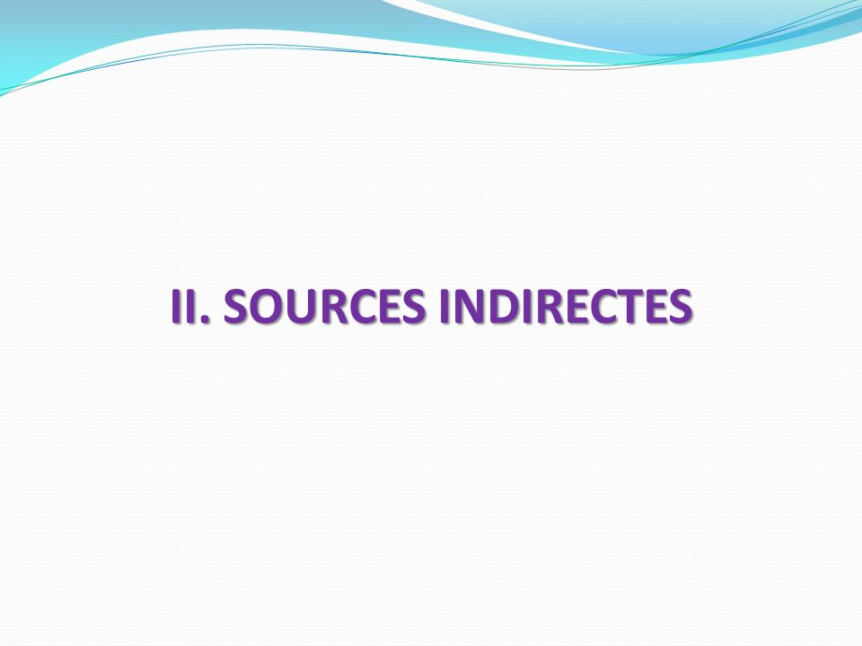 II. SOURCES INDIRECTES