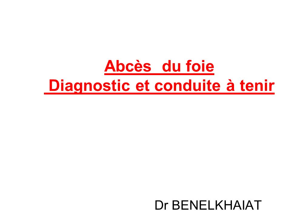 Abcès du foie Diagnostic et conduite à tenir