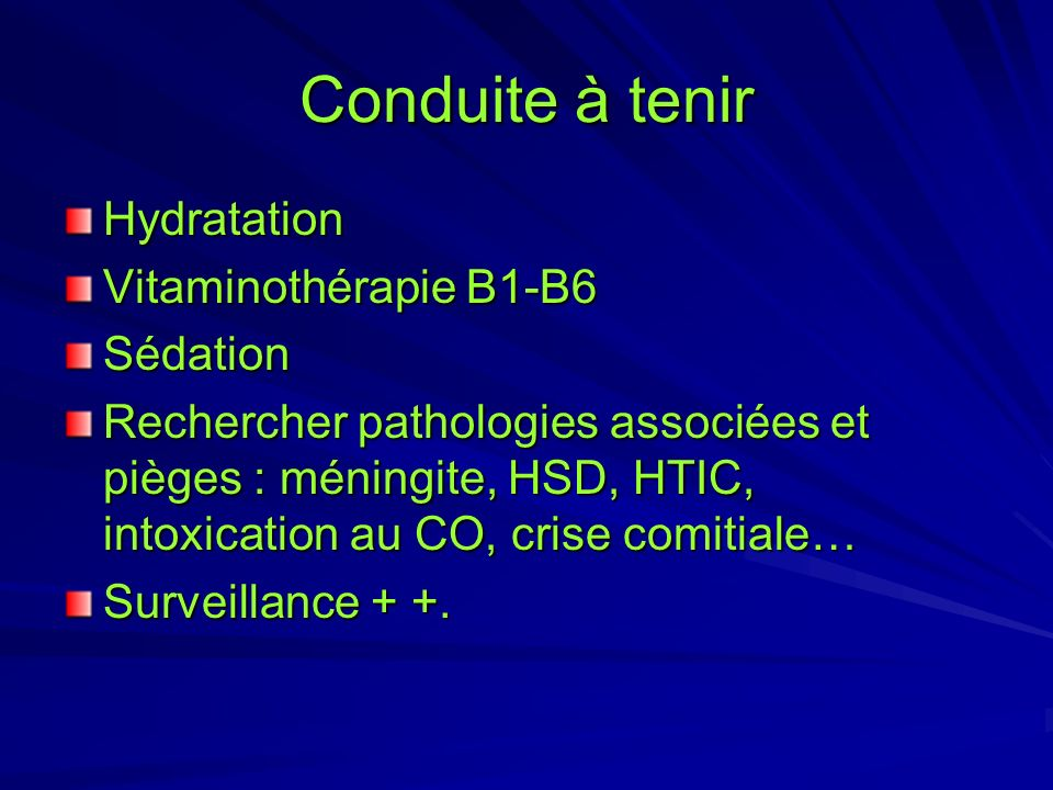 Conduite à tenir Hydratation Vitaminothérapie B1-B6 Sédation
