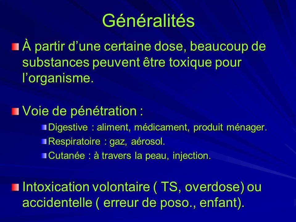 Généralités À partir d'une certaine dose, beaucoup de substances peuvent être toxique pour l'organisme.