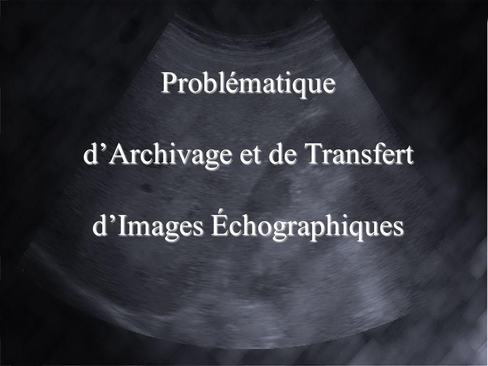 Problématique d'Archivage et de Transfert d'Images Échographiques