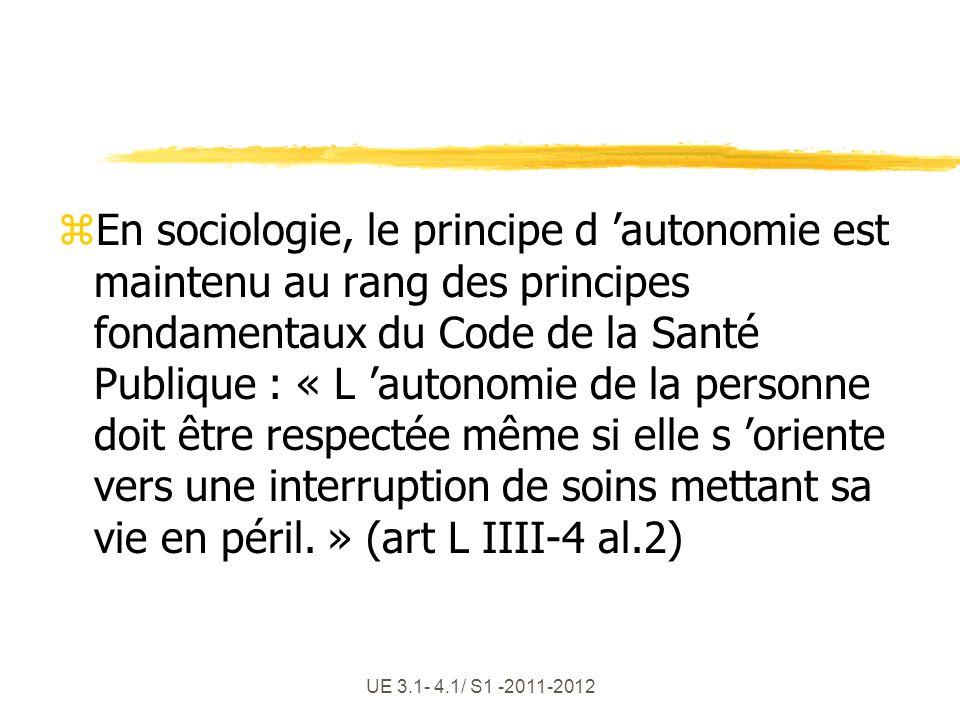 En sociologie, le principe d 'autonomie est maintenu au rang des principes fondamentaux du Code de la Santé Publique : « L 'autonomie de la personne doit être respectée même si elle s 'oriente vers une interruption de soins mettant sa vie en péril. » (art L IIII-4 al.2)